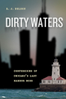 Dirty Waters: Confessions of Chicago's Last Harbor Boss (Chicago Visions and Revisions) Cover Image