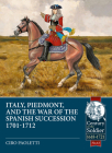 Italy, Piedmont and the War of Spanish Succession 1701-1712 (Century of the Soldier) Cover Image