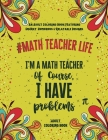 Math Teacher Life: An Adult Coloring Book Featuring Funny, Humorous & Stress Relieving Designs for Math Teachers Cover Image