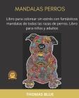 Mandalas Perros: Libro para colorear sin estrés con fantásticos mandalas de todas las razas de perros. Libro para niños y adultos Cover Image