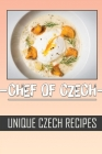 Chef Of Czech: Unique Czech Recipes: Simple Cooking Recipes Cover Image