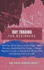 Day Trading for Beginners: Find Out All the Basics and the Right Tips to Become a Established Day Trader. A Simple Beginner's Guide to Making Rea Cover Image