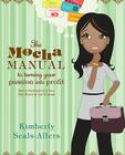 The Mocha Manual to Turning Your Passion into Profit: How to Find and Grow Your Side Hustle in Any Economy Cover Image