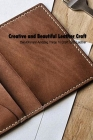 Creative and Beautiful Leather Craft: Beautiful and Amazing Things To Craft With Leather: Mother's Day Gift 2021, Happy Mother's Day, Gift for Mom Cover Image