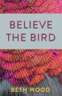 Believe the Bird Cover Image