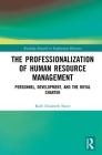 The Professionalisation of Human Resource Management: Personnel, Development, and the Royal Charter (Routledge Research in Employment Relations) Cover Image