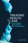 Treating Health Care: How the Canadian System Works and How It Could Work Better (Utp Insights) Cover Image