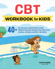 CBT Workbook for Kids: 40+ Fun Exercises and Activities to Help Children Overcome Anxiety & Face Their Fears at Home, at School, and Out in t Cover Image