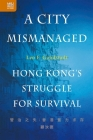 A City Mismanaged: Hong Kong's Struggle for Survival Cover Image