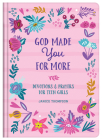 God Made You for More (teen girls): Devotions and Prayers for Teen Girls Cover Image