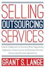 Selling Outsourcing Services: How to Collaborate for Success When Negotiating Application, Infrastructure, and Business Process Outsourcing Services Cover Image