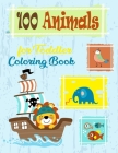 100 Animals for Toddler Coloring Book: Featuring Super Cute Baby Woodland Animals, an Oceans, and a Farms for Hours of Coloring Fun for Stress Relief Cover Image