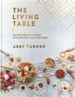 The Living Table: Recipes and Devotions for Everyday Get-Togethers Cover Image
