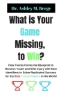 What is Your Game Missing, to Win?: How Tennis Forms the Blueprint to Remove Youth and Elite Injury with New Identifiers to Solve Replicated Success f Cover Image