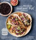 The Essential Mexican Instant Pot Cookbook: Authentic Flavors and Modern Recipes for Your Electric Pressure Cooker Cover Image