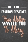 Be The Fashion Designer Your Mother Wanted You To Marry: Fashion Designer Dot Grid Notebook, Planner or Journal - 110 Dotted Pages - Office Equipment, Cover Image