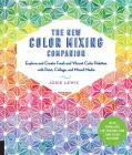 The New Color Mixing Companion: Explore and Create Fresh and Vibrant Color Palettes with Paint, Collage, and Mixed Media--With Templates for Painting Your Own Color Patterns Cover Image