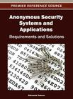 Anonymous Security Systems and Applications: Requirements and Solutions Cover Image