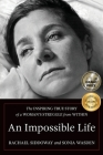 An Impossible Life: The Inspiring Journey of a Woman's Struggle from Within Cover Image