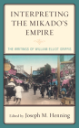 Interpreting the Mikado's Empire: The Writings of William Elliot Griffis Cover Image