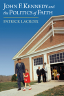 John F. Kennedy and the Politics of Faith Cover Image