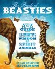 The Book of Beasties: Your A-to-Z Guide to the Illuminating Wisdom of Spirit Animals Cover Image