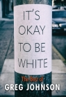 It's Okay to Be White: The Best of Greg Johnson Cover Image