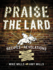 Praise the Lard: Recipes and Revelations from a Legendary Life in Barbecue Cover Image