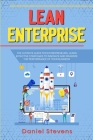 Lean Enterprise: The Ultimate Guide for Entrepreneurs. Learn Effective Strategies to Innovate and Maximize the Performance of Your Busi Cover Image