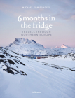 6 Months in the Fridge: Travels Through Northern Europe Cover Image