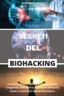 Segreti del Biohacking: Le Vere Tecniche per Aumentare Salute, Longevità, Stile di Vita, Costruire Abitudini Sane e Crescita di Massa Muscolar Cover Image
