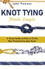 Knot Tying Made Simple: A Visual Guide on How to Tie the Most Practical Everyday Knots Cover Image