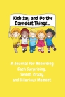 Kids Say and Do the Darndest Things (Yellow Cover): A Journal for Recording Each Sweet, Silly, Crazy and Hilarious Moment Cover Image