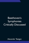 Beethoven's Symphonies Critically Discussed Cover Image