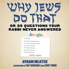 Why Jews Do That: Or 30 Questions Your Rabbi Never Answered Cover Image