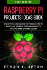 Raspberry Pi: Project Ideas Book: Discover a New World of Possibilities to Build and Develop Original Projects & Programs (Step-By-S Cover Image