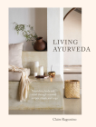 Living Ayurveda: Nourishing Body and Mind through Seasonal Recipes, Rituals, and Yoga Cover Image