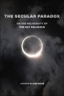 The Secular Paradox: On the Religiosity of the Not Religious Cover Image