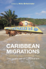 Caribbean Migrations: The Legacies of Colonialism (Critical Caribbean Studies) Cover Image