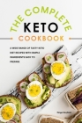 The Complete Keto Cookbook: A Wide Range of Tasty Keto Diet Recipes with Simple Ingredients Easy to Prepare Cover Image
