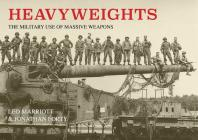 Heavyweights: The Military Use of Massive Weapons Cover Image