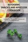 Ketogenic Snacks and Appetizer Cookbook: Impress Your Friends With Delicious and Irresistible Recipes! Cover Image