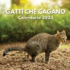 Gatti Che Cagano Calendario 2022: amanti dei gatti divertenti regali regalo scherzoso donna uomo Cover Image