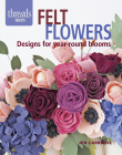Felt Flowers: Designs for Year-Round Blooms Cover Image