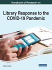 Handbook of Research on Library Response to the COVID-19 Pandemic Cover Image