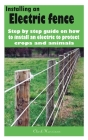 Installing an electric fence: Step by step guide on how to install an electric to protect crops and animals Cover Image
