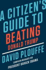 A Citizen's Guide to Beating Donald Trump Cover Image