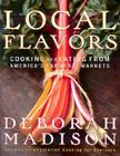 Local Flavors: Cooking and Eating from America's Farmers' Markets Cover Image