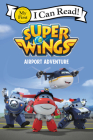 Super Wings: Airport Adventure (My First I Can Read) Cover Image