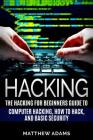 Hacking: The Hacking for Beginners Guide to Computer Hacking, How to Hack, and B Cover Image